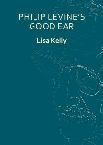 Philip Levine's Good Ear by Lisa Kelly